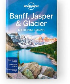 Banff, Jasper and Glacier National Parks, Edition - 4 by Lonely Planet