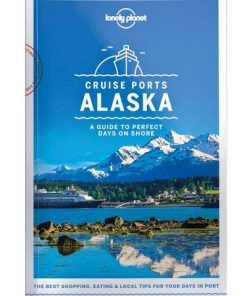Cruise Ports Alaska, Edition - 1 eBook by Lonely Planet