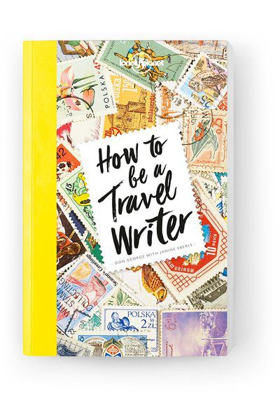 How to be a Travel Writer, Edition - 4 by Lonely Planet