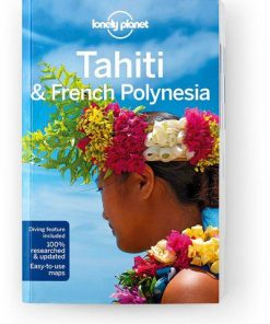 Tahiti & French Polynesia, Edition - 10 by Lonely Planet