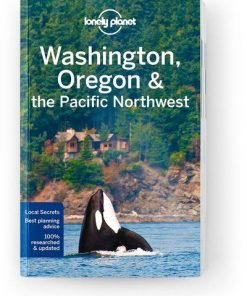 Washington, Oregon & the Pacific Northwest, Edition - 7 by Lonely Planet