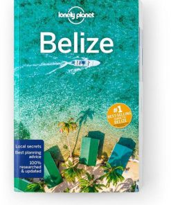 Belize, Edition - 7 by Lonely Planet