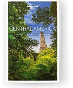 Best of Central America, Edition - 1 by Lonely Planet