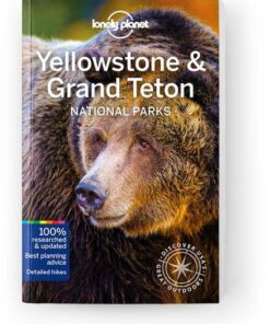Yellowstone & Grand Teton National Parks, Edition - 5 by Lonely Planet