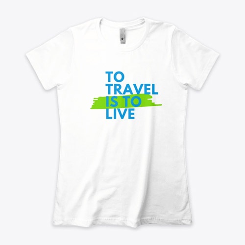 To Travel is To Live T-Shirt