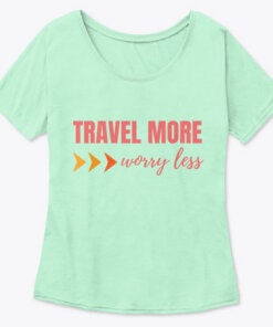 Travel More Worry Less Slouchy T-shirt
